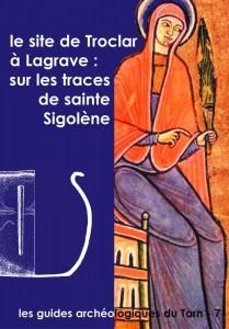 LE SITE DE TROCLAR, À LAGRAVE : SUR LES PAS DE SAINTE SIGOLÈNE - Guide archéologique n°7